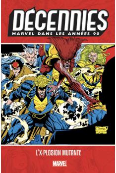 Les Décennies Marvel Années 90 : L'X-plosion mutante