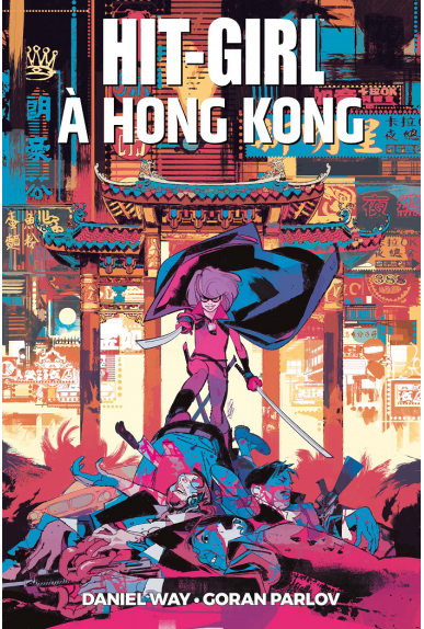 Hit-Girl Tome 5 : Hit Girl à Hong Kong