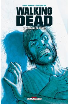 WALKING DEAD Tome 4 - AMOUR ET MORT
