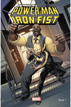 Power Man & Iron Fist Tome 1